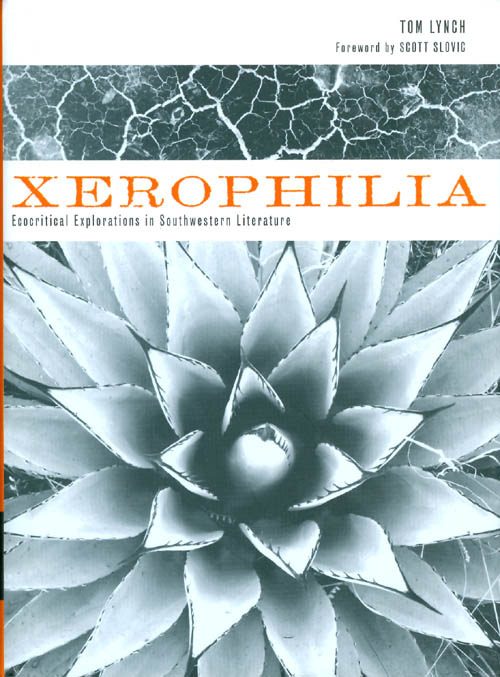 Xerophilia: Ecocritical Explorations in Southwestern Literature. Tom Lynch, Scott Slovic, foreword.