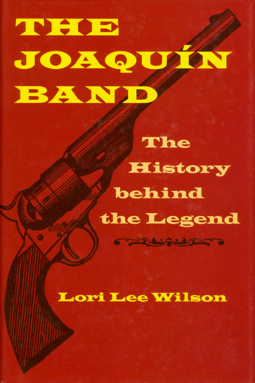 The Joaquin Band: The History Behind the Legend. Lori Lee Wilson.