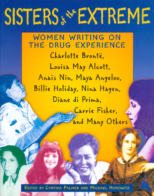 Sisters of the Extreme: Women Writing on the Drug Experience. Cynthia Palmer, Michael Horowitz.
