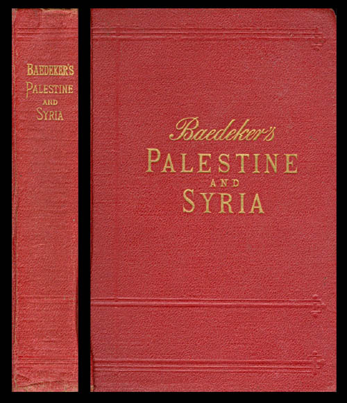 Palestine and Syria, with Routes Through Mesopotamia and Babylonia and the Island of Cyprus: Handbook for Travellers. Karl Baedeker.