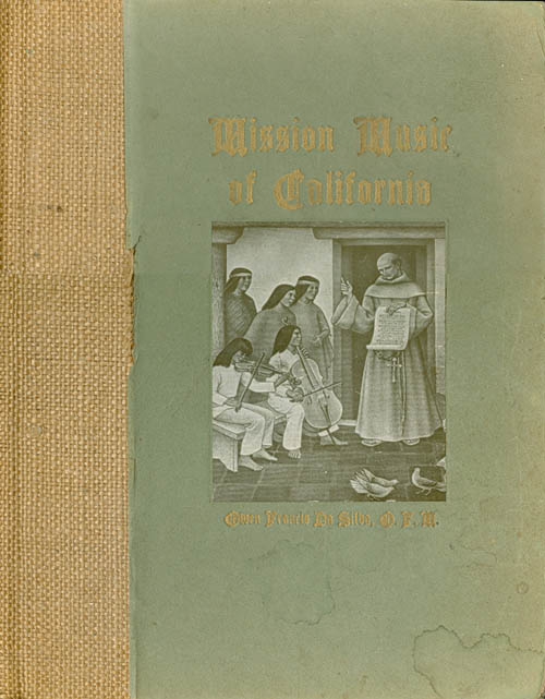 Mission Music of California: A Collection of Old California Mission Hymns and Masses. Owen Francis da Silva, Patrick Roddy, Maynard Geiger, Martin Knauff, nihil obstat, imprimi potest.