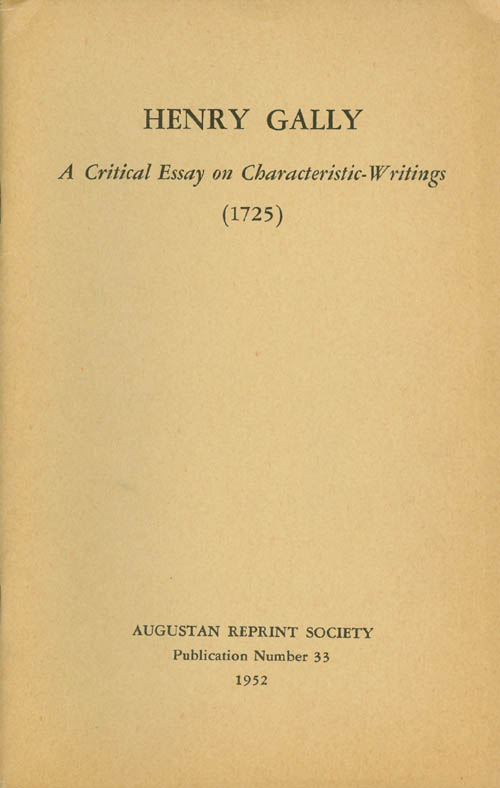 A Critical Essay on Characteristic-Writings from his translation of The Moral Characters of Theophrastus (1725). Publication Number 33. Henry Gally, Alexander H. Chorney, Introduction.