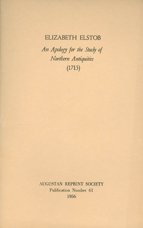 An Apology for the Study of Northern Antiquities (1715). Publication Number 61. Elizabeth Elstob, Charles Peake, Introduction.