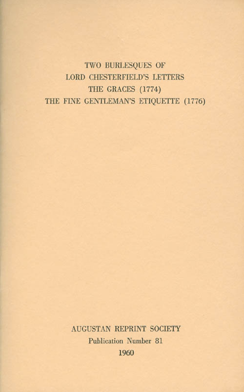 Two Burlesques of Lord Chesterfield's Letters: The Graces (1774) and The Fine Gentleman's Etiquette (1776). Publication Number 81. Sidney L. Gulick, Ed. and Introduction.