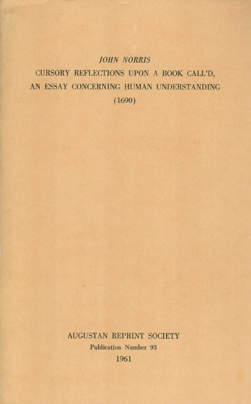 Cursory Reflections Upon a Book Call'd, an Essay Concerning human Understanding (1690). Publication Number 93. John Norris, Gilbert D. McEwen, Ed. and Introduction.