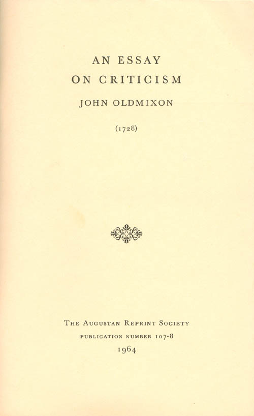 An Essay on Criticism (1728). Publication Number 107-8. John Oldmixon, C. S. B. Madden, R. J., Introduction.