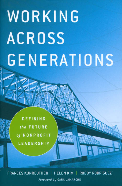 Working Across Generations: Defining the Future of Nonprofit Leadership. Frances Kunreuther, Helen Kim, Robby Rodriguez.