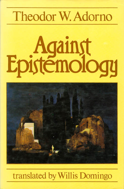 Against Epistemology: A Metacritique - Studies in Husserl and the Phenomenological Antinomies. Theodor W. Adorno, Willis Domingo.