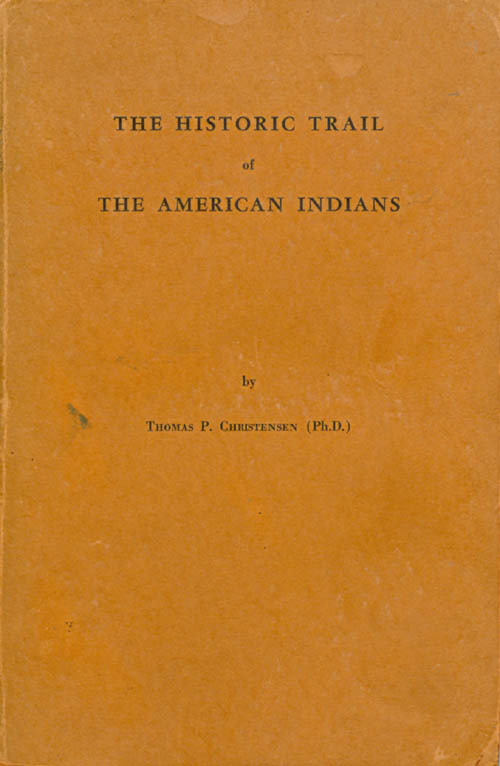 The Historic Trail of the American Indians. Thomas P. Christensen.