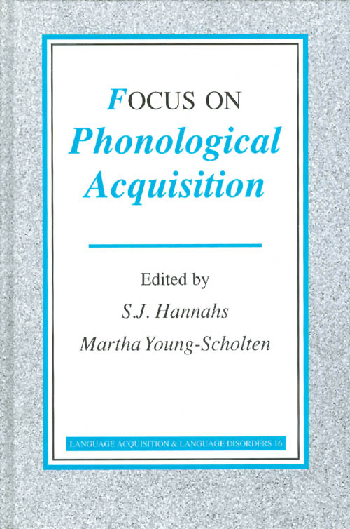 Focus on Phonological Acquisition. S. J. Hannahs, Martha Young-Scholten, edited.