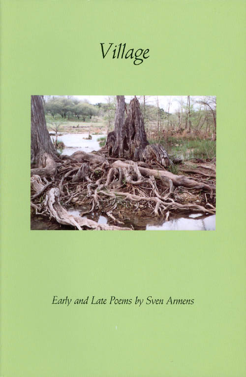 Village: Early and Late Poems. Sven Armens.