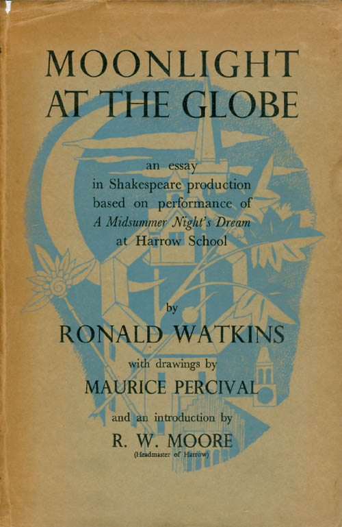 Moonlight at the Globe: An Essay in Shakespeare Production Based on Performance of A Midsummer Night's Dream at Harrow School. Ronald Watkins.