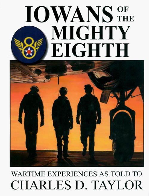 Iowans of the Mighty Eighth: Wartime Experiences as Told to Charles D. Taylor. Charles D. Taylor.