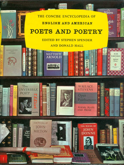 The Concise Encyclopedia of English and American Poets and Poetry. Stephen Spender, Donald Hall.