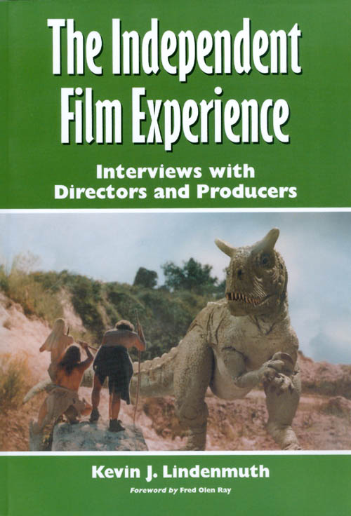 The Independent Film Experience : Interviews With Directors and Producers. Kevin J. Lindenmuth, Fred Olen Ray.
