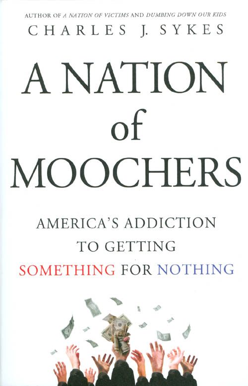 A Nation of Moochers: America's Addiction to Getting Something for Nothing. Charles J. Sykes.