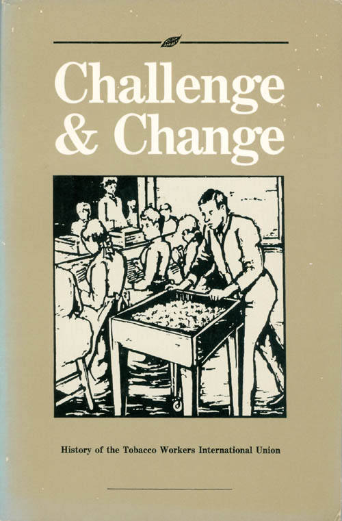 Challenge and Change: The History of the Tobacco Workers International Union. Stuart B. Kaufman.