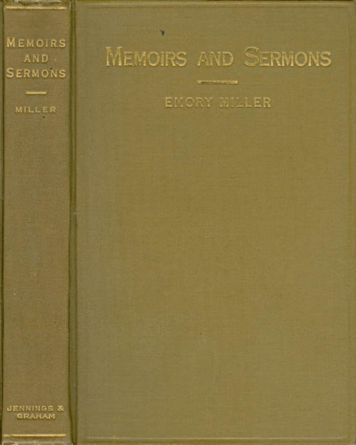 Memoirs and Sermons (Published at the request of the Des Moines Annual Conference of the Methodist Episcopal Church). Emory Miller.
