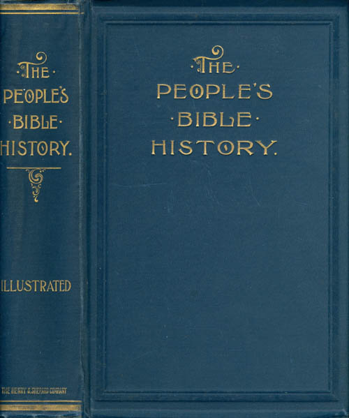 The People's Bible History, Prepared in the Light of Recent Investigations by Some of the Foremost Thinkers in Europe and America. George C. Lorimer, William Ewart Gladstone, Edward Everett Hale, Frederic W. Farrar, introduction, contributor.