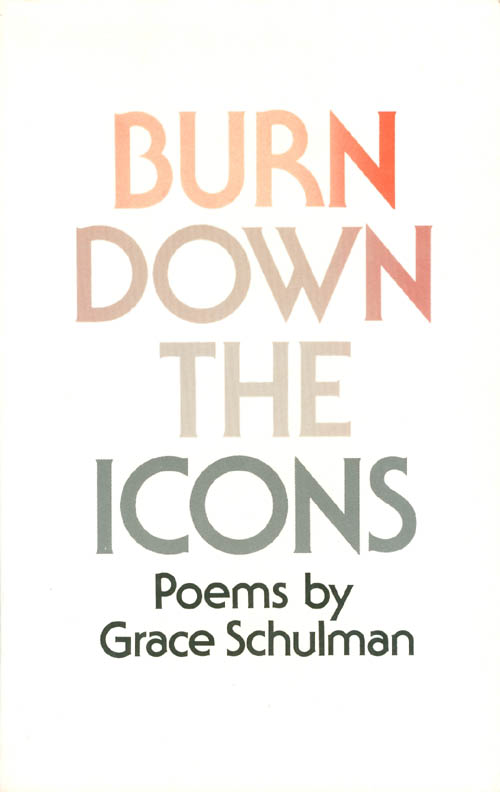 Burn Down the Icons. Grace Schulman.