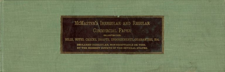 McMaster's Irregular and Regular Commercial Paper : A treatise on the law of notes, checks and drafts (New and Enlarged Edition). J. S. McMaster.