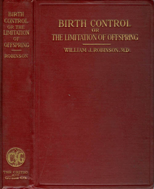 Birth Control or the Limitation of Offspring by the Prevention of Conception. William J. Robinson.