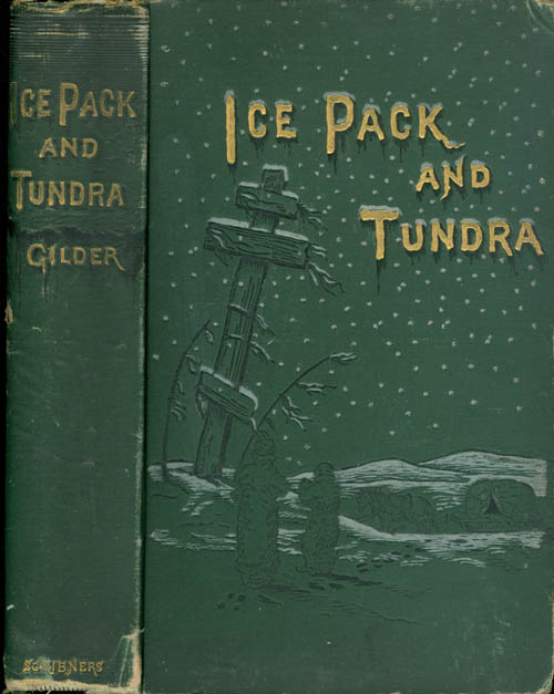 Ice Pack and Tundra: An Account of the Search for the Jeanette and a Sledge Journey Through Siberia. William H. Gilder.