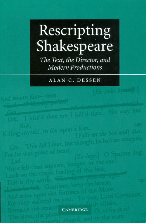 Rescripting Shakespeare: The Text, the Director, and Modern Productions. Alan C. Dessen.