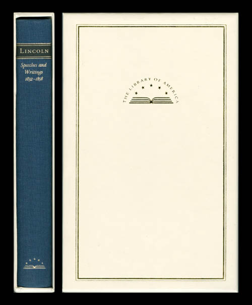 Speeches and Writings 1832-1858 : Speeches, Letters, and Miscellaneous Writings; The Lincoln-Douglas Debates. Abraham Lincoln, Don E. Fehrenbacher.