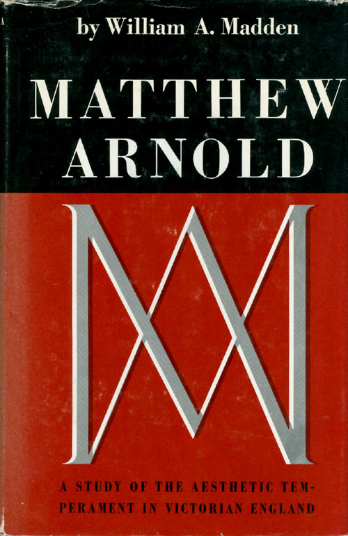 Matthew Arnold: A Study of the Aesthetic Temperament in Victorian England. William A. Madden.