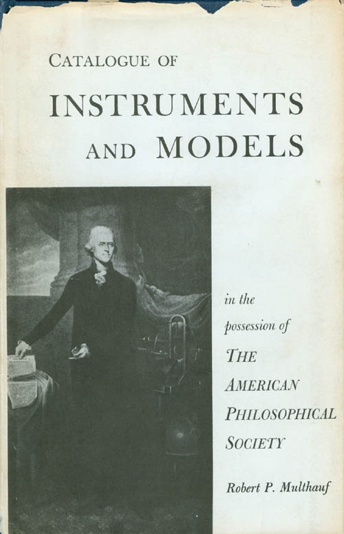 Catalogue of Instruments and Models in the Possession of the American Philosophical Society. Robert P. Multhauf.