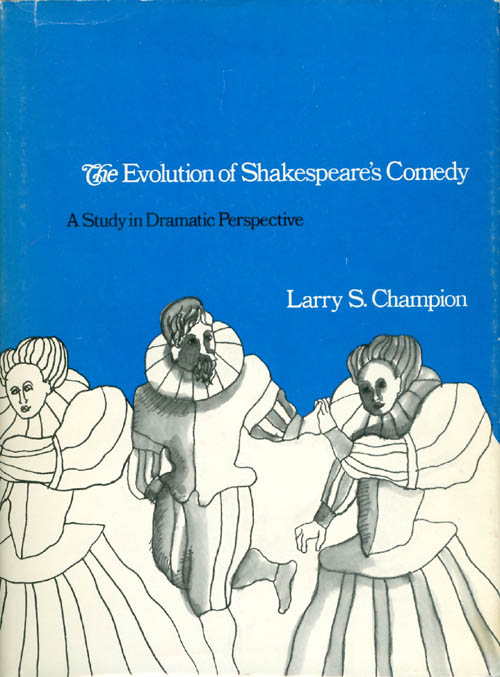 Evolution of Shakespeare's Comedy: A Study in Dramatic Perspective. Larry S. Champion.