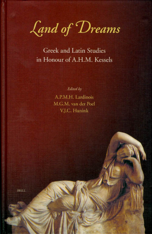 Land of Dreams: Greek and Latin Studies in Honour of A.H.M. Kessels. A. P. M. H. Lardinois, M. G. M. van der Poel, V. J. C. Hunink.