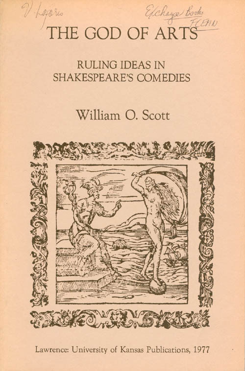 The God of Arts: Ruling Ideas in Shakespeare's Comedies. William O. Scott.