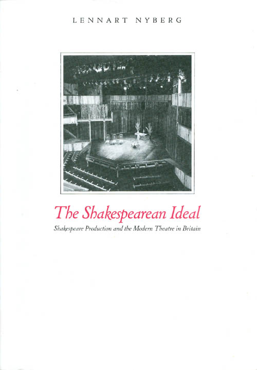 The Shakespearian Ideal: Shakespeare Production and the Modern Theatre in Britain (Studia Anglistica Upsaliensia). Lennart Nyberg.