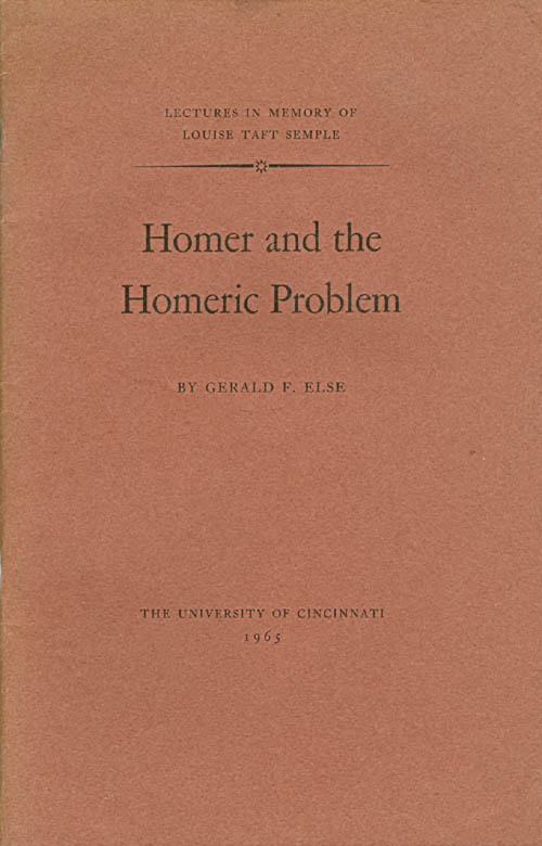 Homer and the Homeric Problem (Lectures in Memory of Louise Taft Semple). Gerald F. Else.
