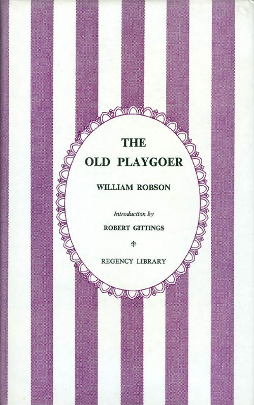 The Old Play-goer. William Robson, Robert Gittings, introduction.