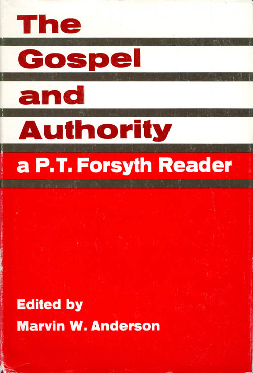 The Gospel and Authority: A P.T. Forsyth Reader. Peter Taylor Forsyth.