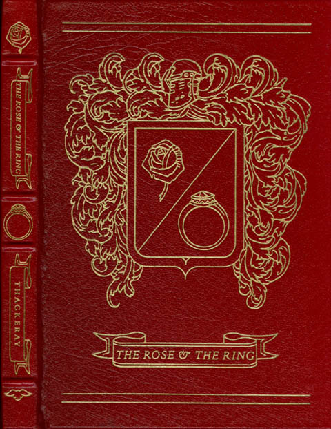 The Rose and the Ring, or, The History of Prince Giglio and Prince Bulbo: A Fire-side Pantomime for Great and Small Children. William Makepeace Thackeray, George Macy, introduction.