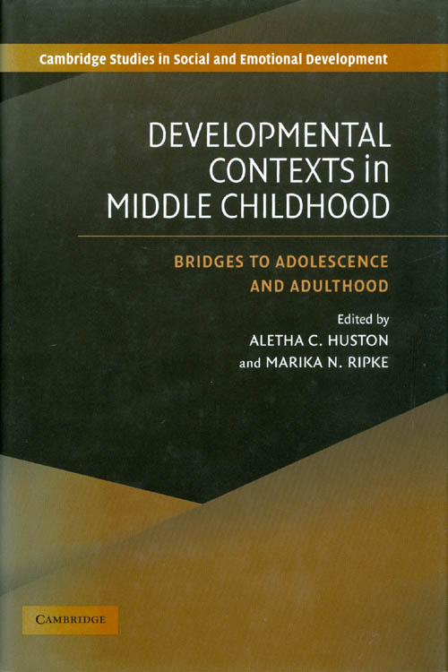 Developmental Contexts in Middle Childhood: Bridges to Adolescence and Adulthood (Cambridge Studies in Social and Emotional Development). Aletha C. Huston, Marika N. Ripke.