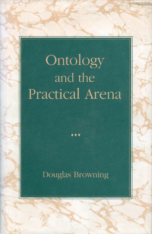 Ontology and the Practical Arena. Douglas Browning.