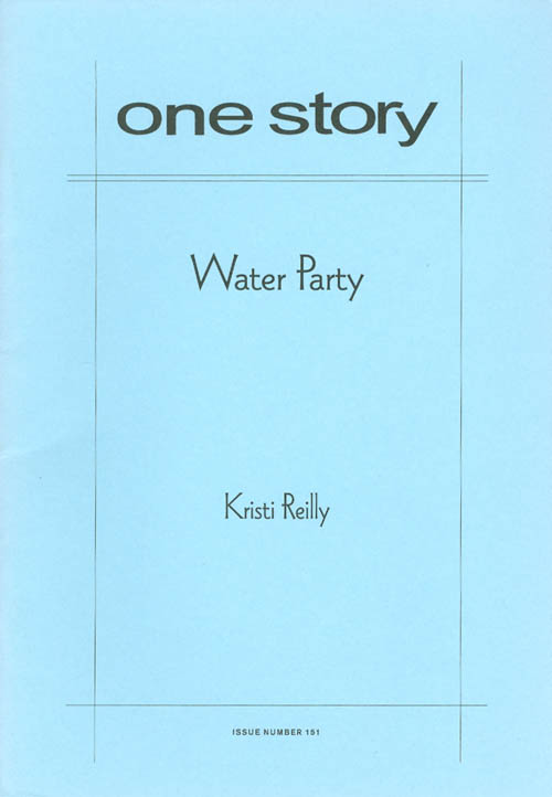 Water Party (One Story, Issue #151). Kristi Reilly.