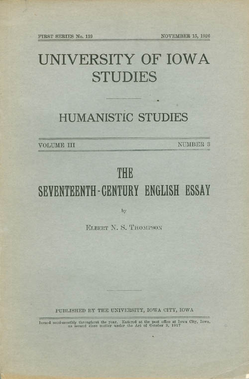 The Seventeenth-Century English Essay (University of Iowa Humanistic Studies). Elbert N. S. Thompson.