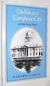 Dublin as a European City and Other Essays: Poems. Gerard A. Lee.