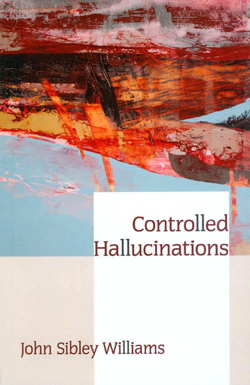 Controlled Hallucinations. John Sibley Williams.