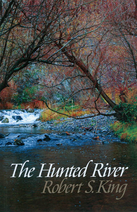 The Hunted River. Robert S. King.