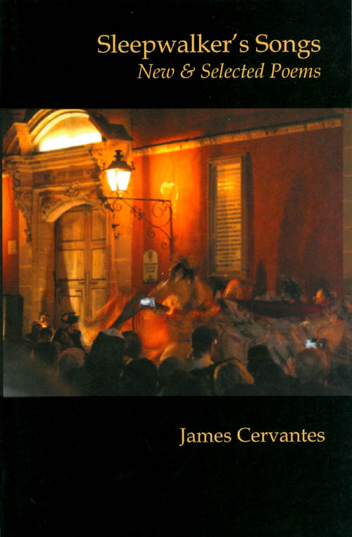 Sleepwalker's Songs: New and Selected Poems. James Cervantes.