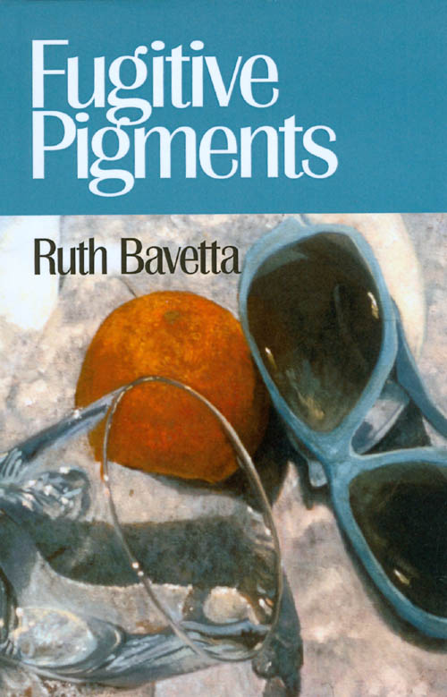 Fugitive Pigments. Ruth Bavetta.