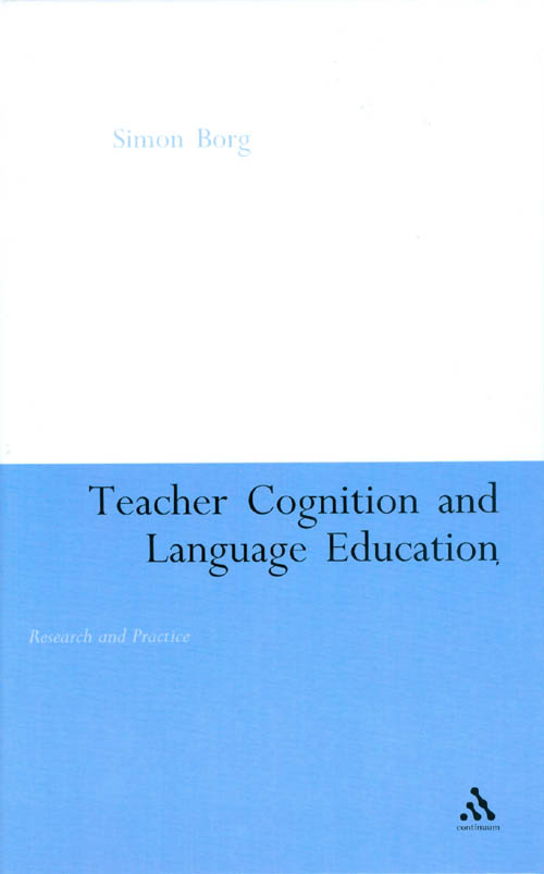 Teacher Cognition and Language Education: Research and Practice. Simon Borg.