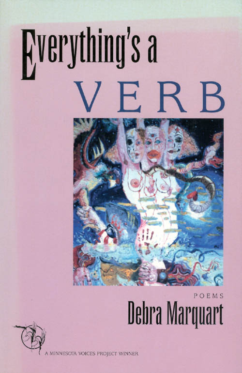 Everything's a Verb. Debra Marquart.